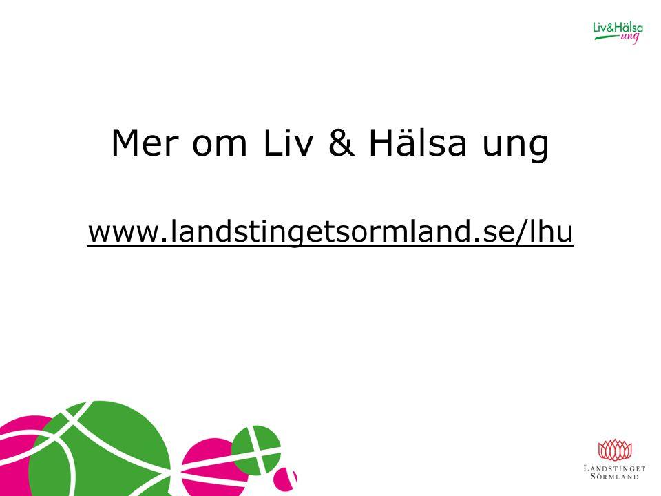 Mer om Liv & Hälsa ung www.landstingetsormland.se/lhu