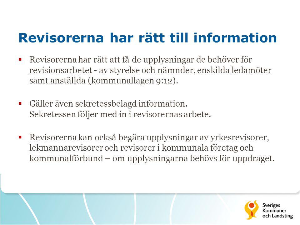 Revisorerna har rätt till information  Revisorerna har rätt att få de upplysningar de behöver för revisionsarbetet - av styrelse och nämnder, enskilda ledamöter samt anställda (kommunallagen 9:12).