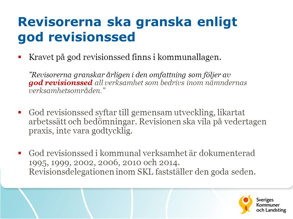 Revisorerna ska granska enligt god revisionssed  Kravet på god revisionssed finns i kommunallagen.