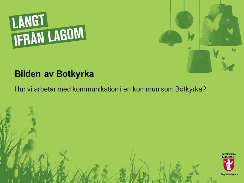 Bilden av Botkyrka Hur vi arbetar med kommunikation i en kommun som Botkyrka?