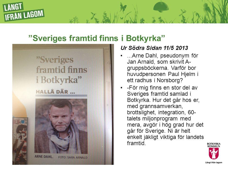 """""""Sveriges framtid finns i Botkyrka"""" Ur Södra Sidan 11/5 2013...Arne Dahl, pseudonym för Jan Arnald, som skrivit A- gruppsböckerna. Varför bor huvudper"""