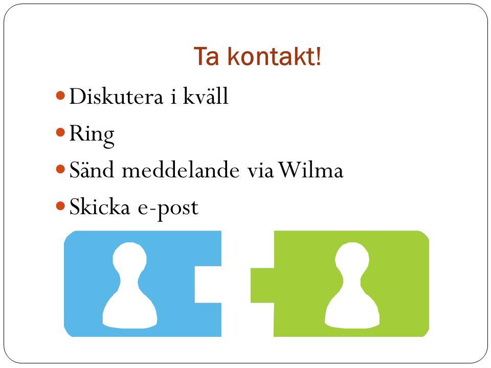 Ta kontakt! Diskutera i kväll Ring Sänd meddelande via Wilma Skicka e-post
