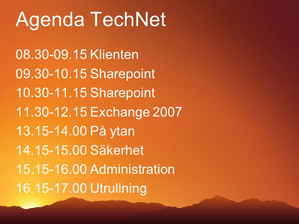 Agenda TechNet 08.30-09.15 Klienten 09.30-10.15 Sharepoint 10.30-11.15 Sharepoint 11.30-12.15 Exchange 2007 13.15-14.00 På ytan 14.15-15.00 Säkerhet 15.15-16.00 Administration 16.15-17.00 Utrullning