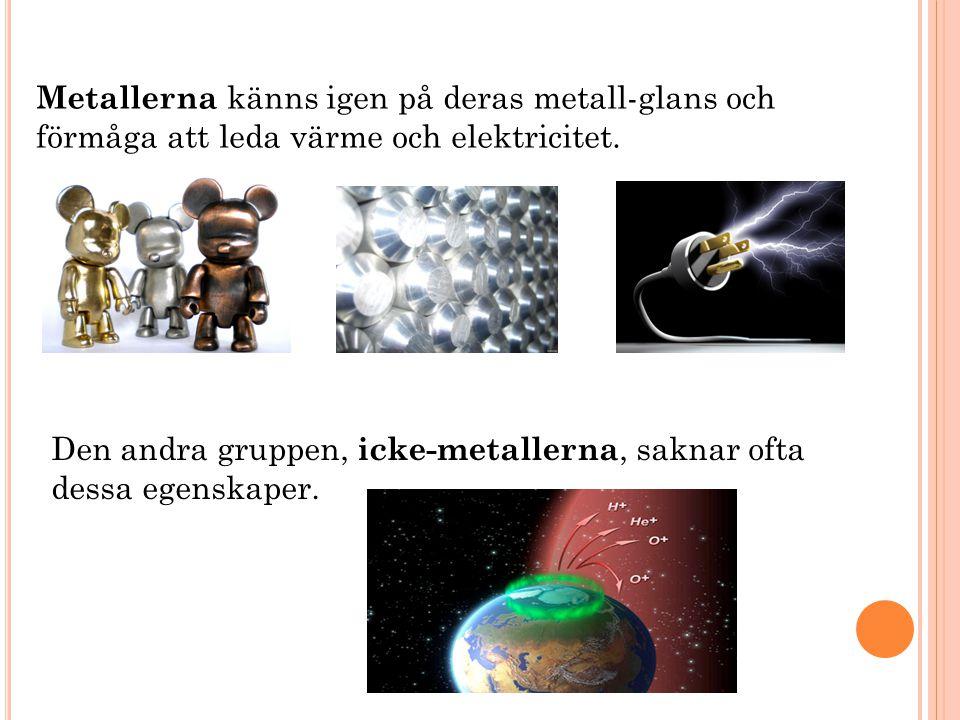 Metaller Icke-metaller Första versionen uppställdes av ryssen Dmitrij Mendelejev år 1869