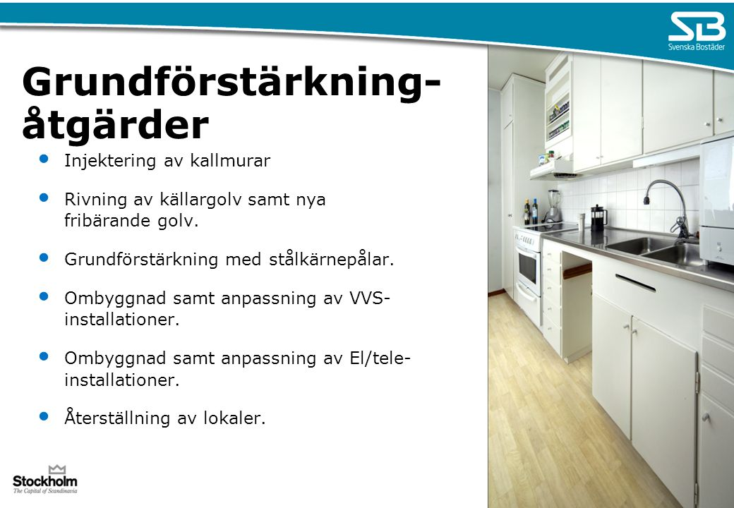 Grundförstärkning- åtgärder Injektering av kallmurar Rivning av källargolv samt nya fribärande golv. Grundförstärkning med stålkärnepålar. Ombyggnad s