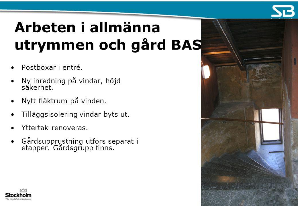 Arbeten i allmänna utrymmen och gård BAS Postboxar i entré. Ny inredning på vindar, höjd säkerhet. Nytt fläktrum på vinden. Tilläggsisolering vindar b