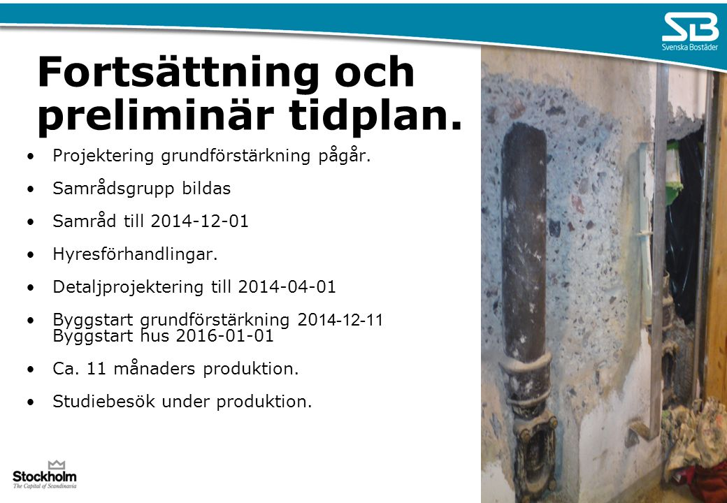 Fortsättning och preliminär tidplan. Projektering grundförstärkning pågår. Samrådsgrupp bildas Samråd till 2014-12-01 Hyresförhandlingar. Detaljprojek