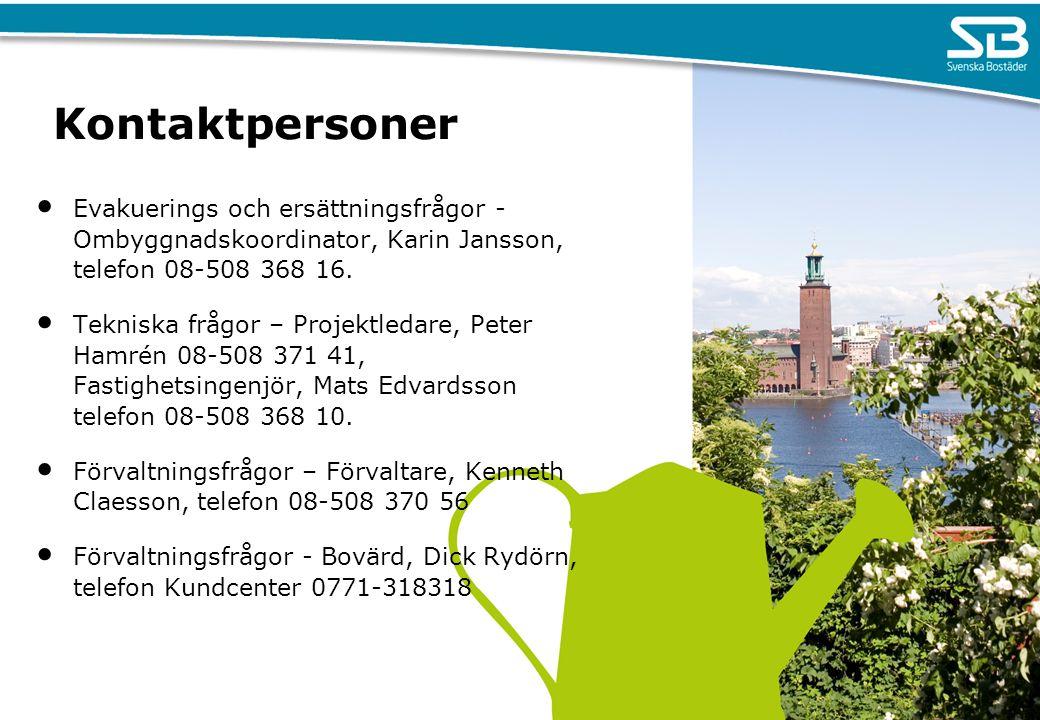 Kontaktpersoner Evakuerings och ersättningsfrågor - Ombyggnadskoordinator, Karin Jansson, telefon 08-508 368 16. Tekniska frågor – Projektledare, Pete