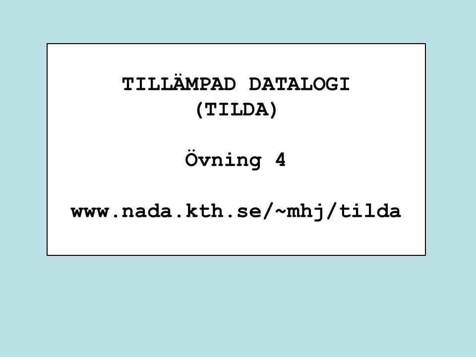 TILLÄMPAD DATALOGI (TILDA) Övning 4 www.nada.kth.se/~mhj/tilda