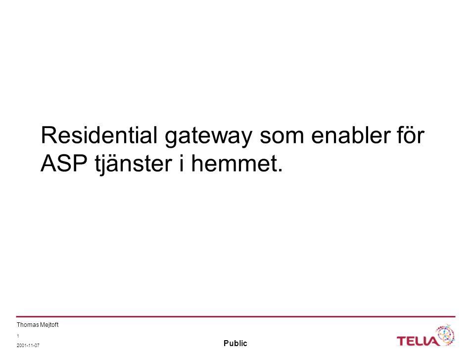 Public Thomas Mejtoft 1 2001-11-07 Residential gateway som enabler för ASP tjänster i hemmet.