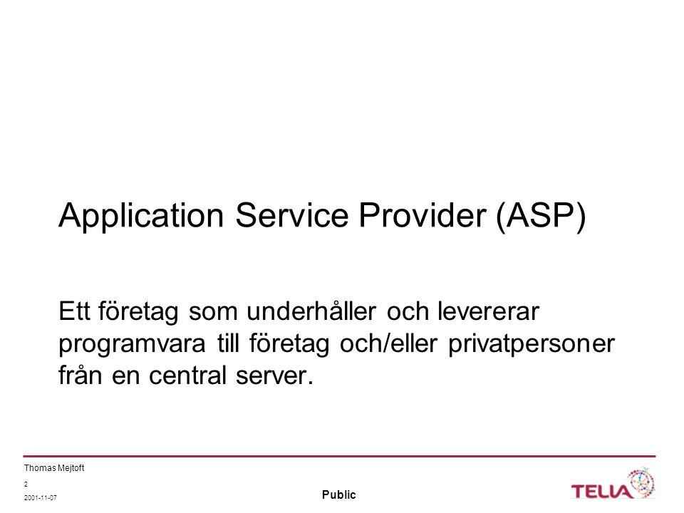 Public Thomas Mejtoft 2 2001-11-07 Application Service Provider (ASP) Ett företag som underhåller och levererar programvara till företag och/eller privatpersoner från en central server.