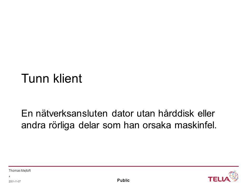 Public Thomas Mejtoft 2001-11-07 5 Tunn klient Ingen lagrad information.