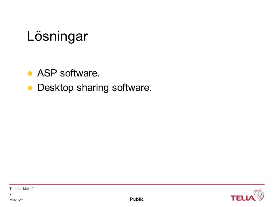 Public Thomas Mejtoft 2001-11-07 6 Lösningar ASP software. Desktop sharing software.