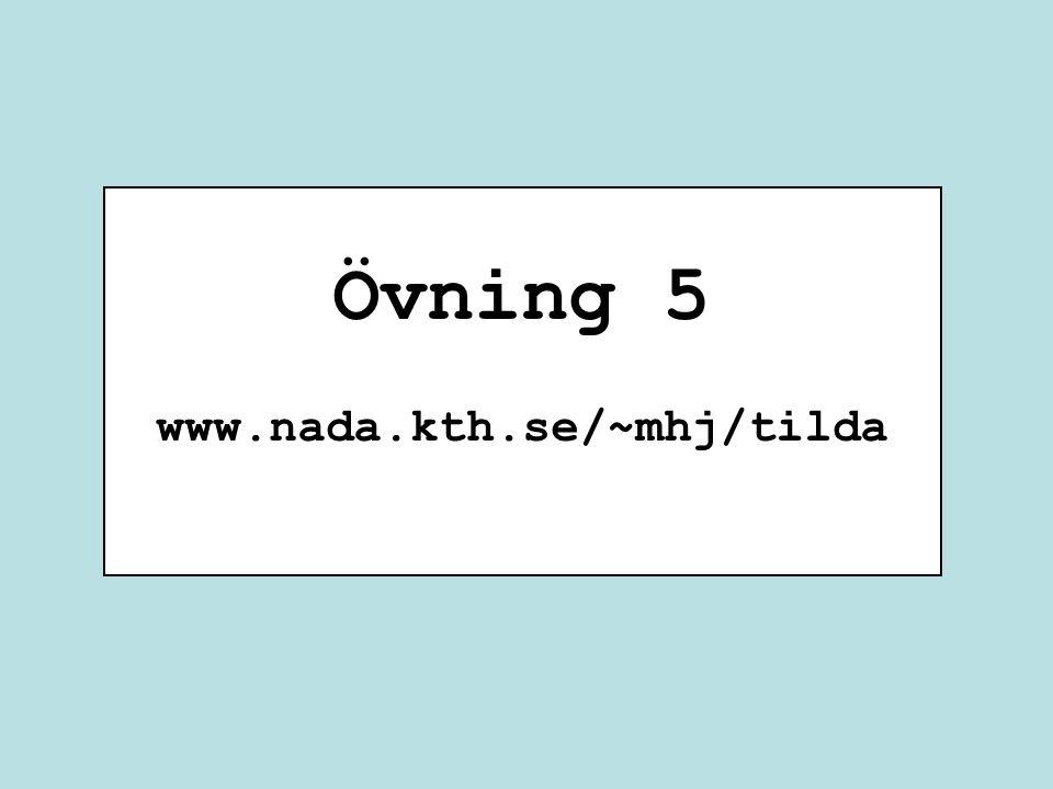 Övning 5 www.nada.kth.se/~mhj/tilda