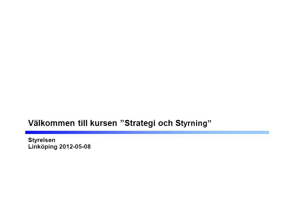 Välkommen till kursen Strategi och S tyrning Styrelsen Linköping 2012-05-08
