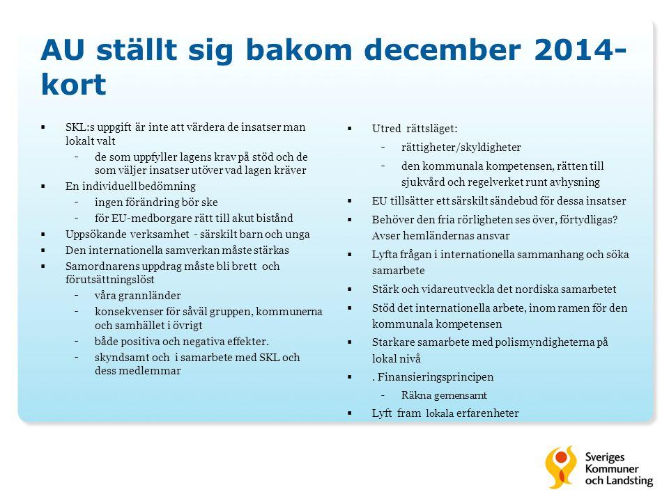 AU ställt sig bakom december 2014- kort  SKL:s uppgift är inte att värdera de insatser man lokalt valt - de som uppfyller lagens krav på stöd och de som väljer insatser utöver vad lagen kräver  En individuell bedömning - ingen förändring bör ske - för EU-medborgare rätt till akut bistånd  Uppsökande verksamhet - särskilt barn och unga  Den internationella samverkan måste stärkas  Samordnarens uppdrag måste bli brett och förutsättningslöst - våra grannländer - konsekvenser för såväl gruppen, kommunerna och samhället i övrigt - både positiva och negativa effekter.