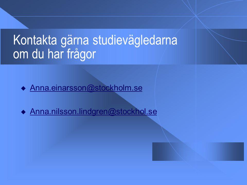 Kontakta gärna studievägledarna om du har frågor  Anna.einarsson@stockholm.se Anna.einarsson@stockholm.se  Anna.nilsson.lindgren@stockhol.se Anna.ni