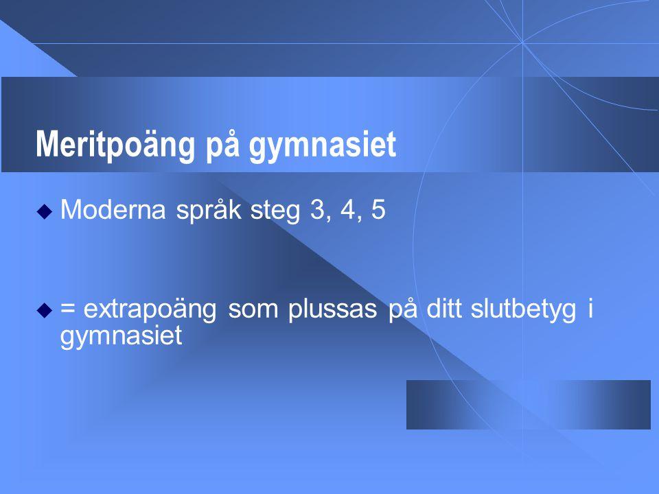 Meritpoäng på gymnasiet  Moderna språk steg 3, 4, 5  = extrapoäng som plussas på ditt slutbetyg i gymnasiet