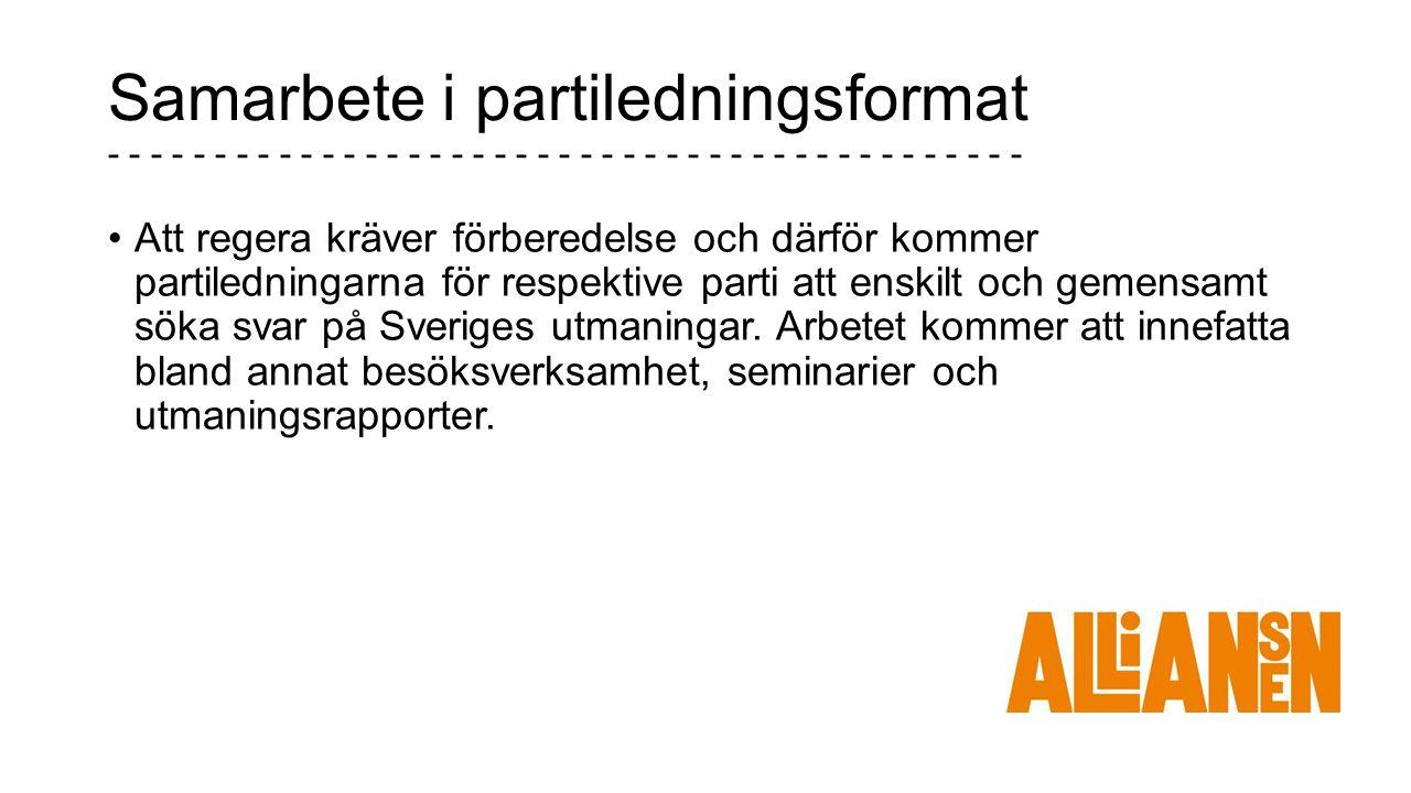 Samarbete i partiledningsformat - - - - - - - - - - - - - - - - - - - - - - - - - - - - - - - - - - - - - - - - - - - Att regera kräver förberedelse och därför kommer partiledningarna för respektive parti att enskilt och gemensamt söka svar på Sveriges utmaningar.
