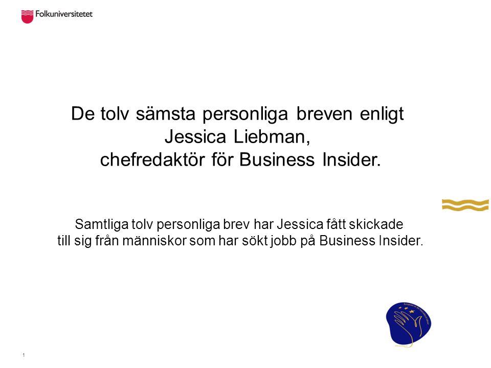1 De tolv sämsta personliga breven enligt Jessica Liebman, chefredaktör för Business Insider. Samtliga tolv personliga brev har Jessica fått skickade