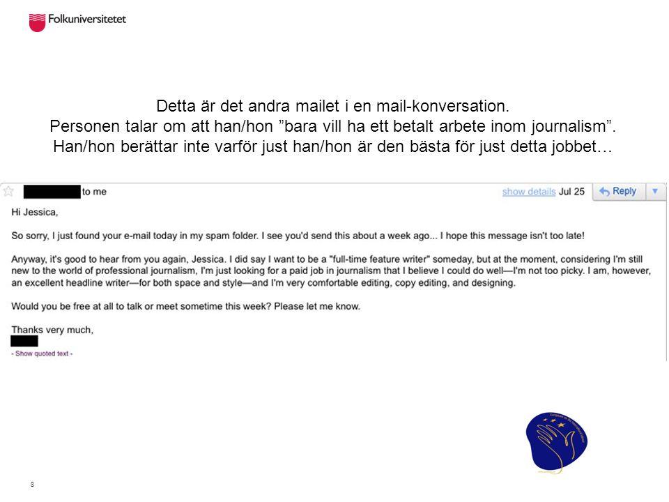 """8 Detta är det andra mailet i en mail-konversation. Personen talar om att han/hon """"bara vill ha ett betalt arbete inom journalism"""". Han/hon berättar i"""
