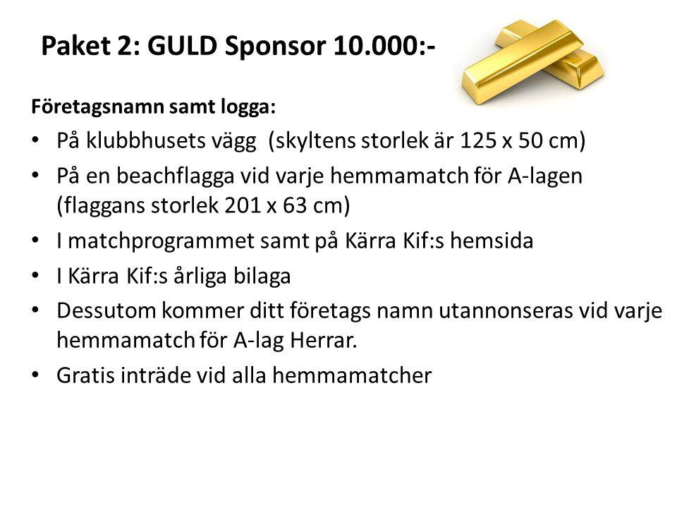 Paket 2: GULD Sponsor 10.000:- Företagsnamn samt logga: På klubbhusets vägg (skyltens storlek är 125 x 50 cm) På en beachflagga vid varje hemmamatch f