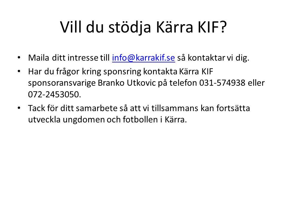 Vill du stödja Kärra KIF? Maila ditt intresse till info@karrakif.se så kontaktar vi dig.info@karrakif.se Har du frågor kring sponsring kontakta Kärra