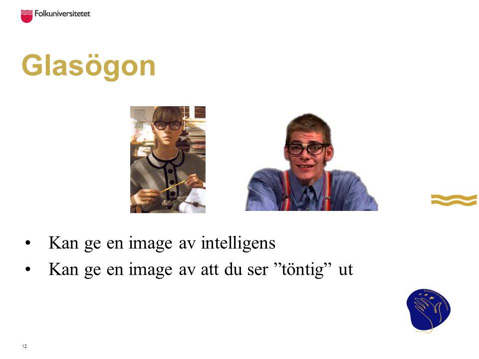 "Glasögon Kan ge en image av intelligens Kan ge en image av att du ser ""töntig"" ut 12"