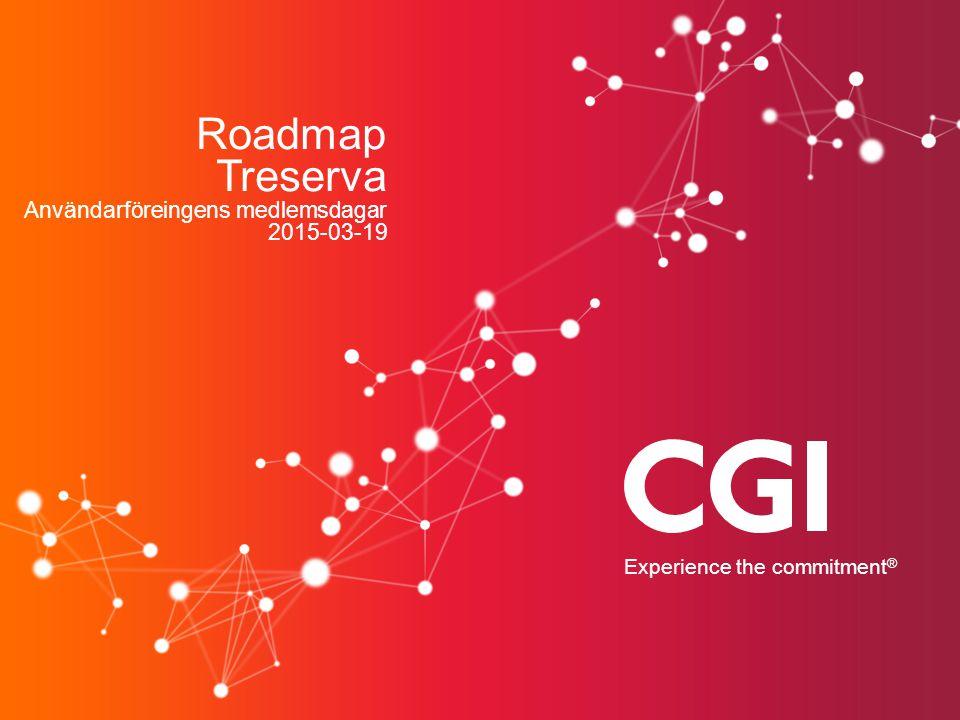 Roadmap Treserva Användarföreingens medlemsdagar 2015-03-19 Experience the commitment ®