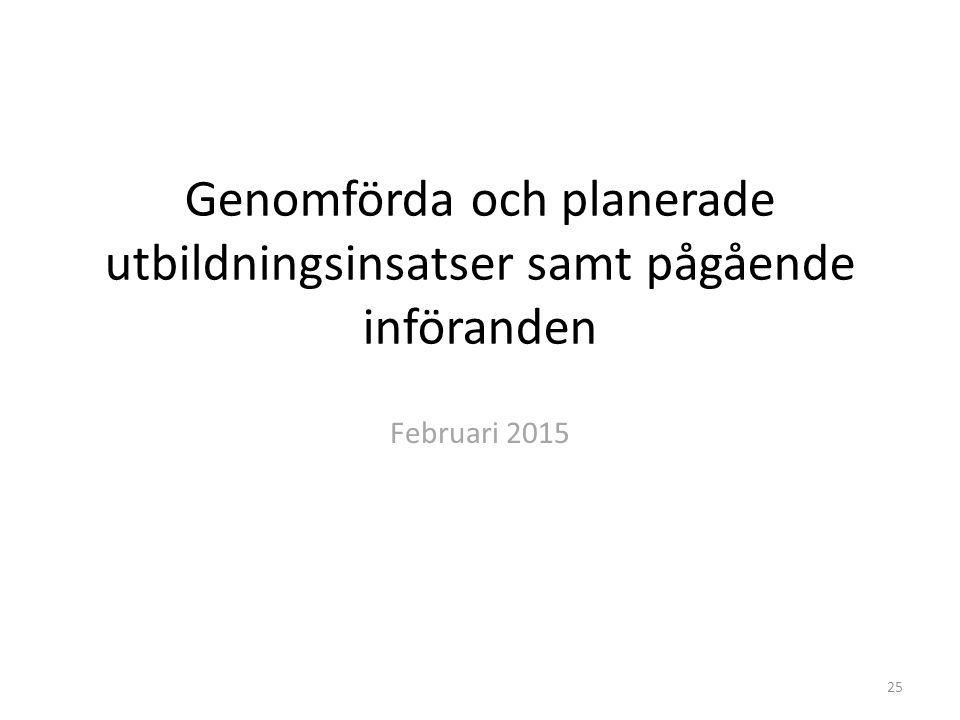 Genomförda och planerade utbildningsinsatser samt pågående införanden Februari 2015 25