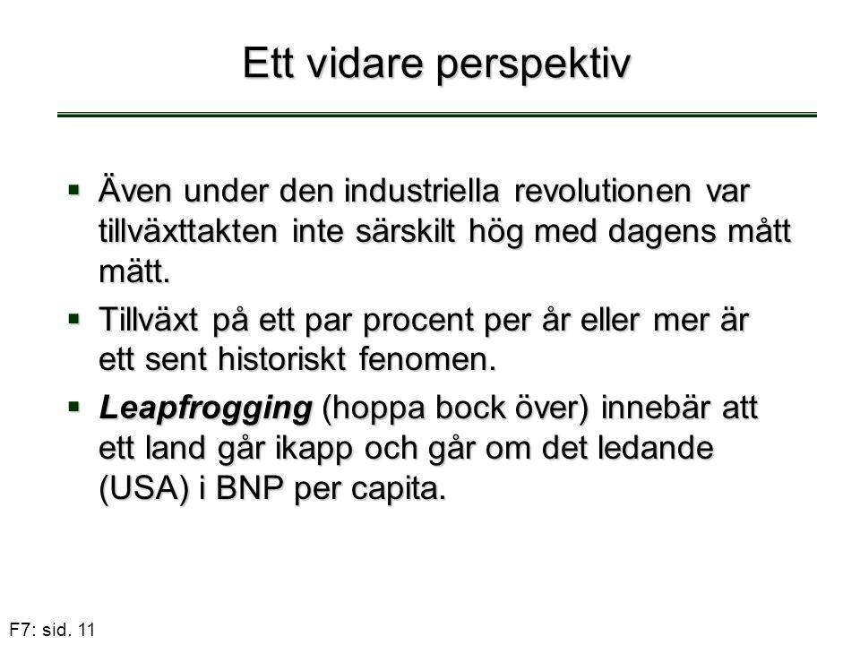 F7: sid. 11 Ett vidare perspektiv  Även under den industriella revolutionen var tillväxttakten inte särskilt hög med dagens mått mätt.  Tillväxt på