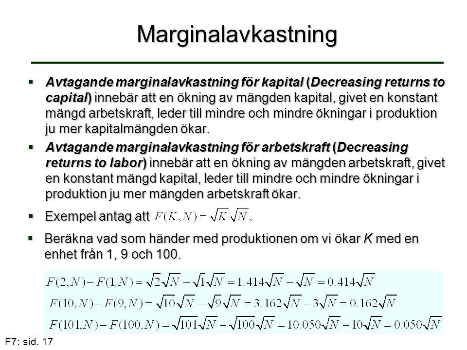 F7: sid. 17 Marginalavkastning  Avtagande marginalavkastning för kapital (Decreasing returns to capital) innebär att en ökning av mängden kapital, gi
