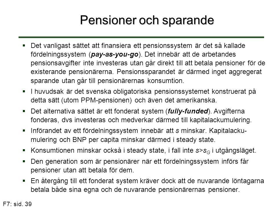 F7: sid. 39 Pensioner och sparande   Det vanligast sättet att finansiera ett pensionssystem är det så kallade fördelningssystem (pay-as-you-go). Det