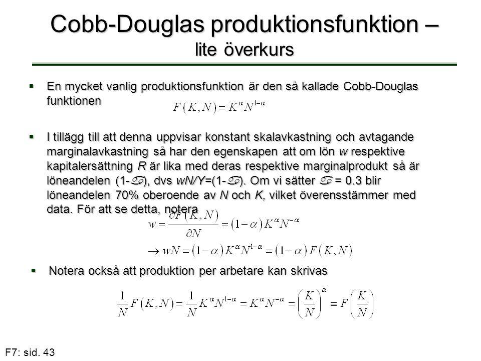 F7: sid. 43 Cobb-Douglas produktionsfunktion – lite överkurs  En mycket vanlig produktionsfunktion är den så kallade Cobb-Douglas funktionen  I till