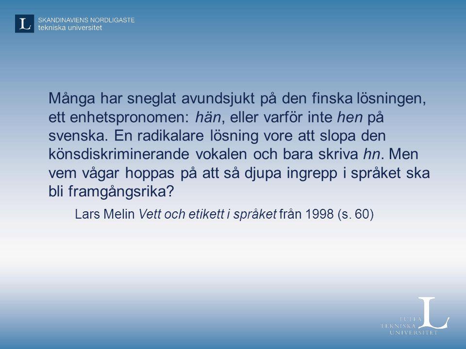 Många har sneglat avundsjukt på den finska lösningen, ett enhetspronomen: hän, eller varför inte hen på svenska. En radikalare lösning vore att slopa