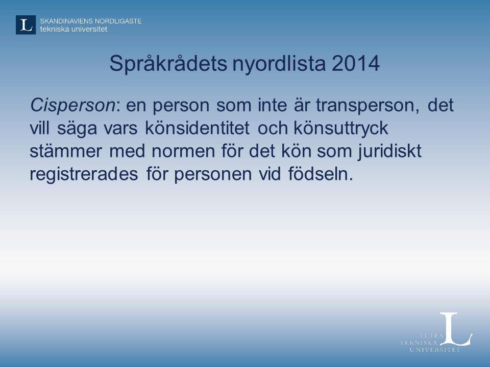 Språkrådets nyordlista 2014 Cisperson: en person som inte är transperson, det vill säga vars könsidentitet och könsuttryck stämmer med normen för det