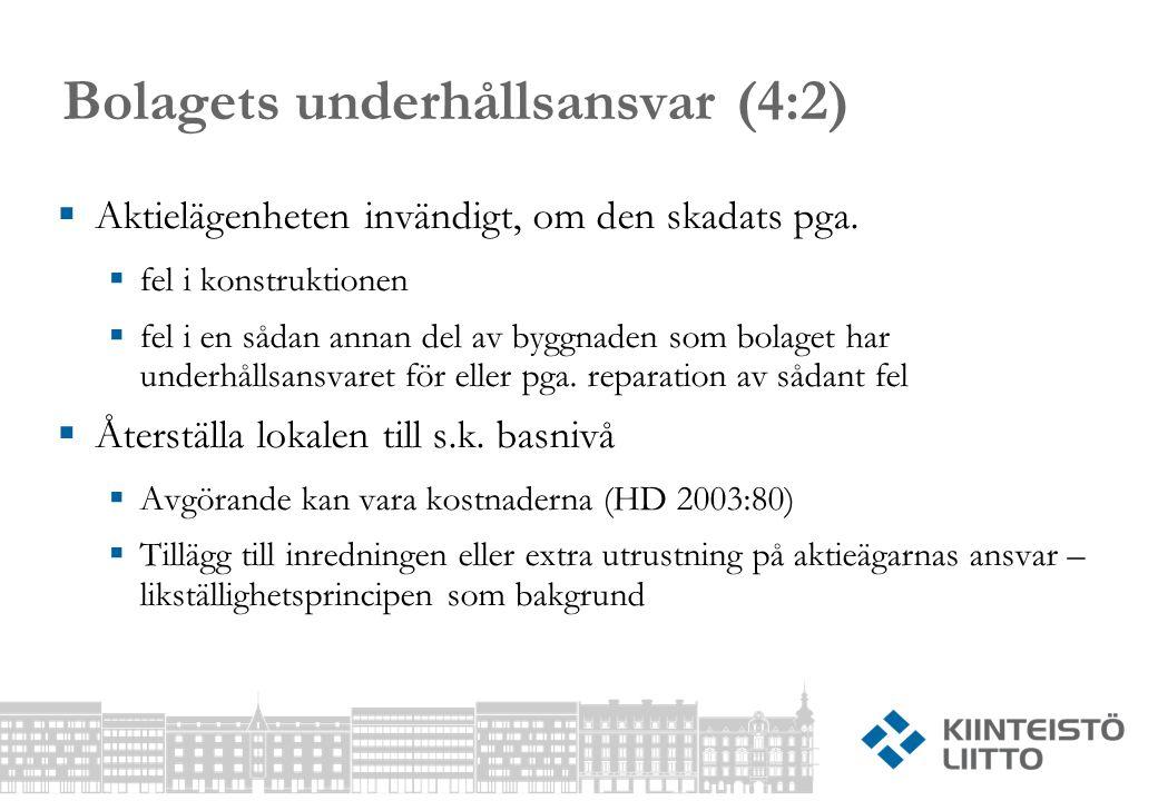 Bolagets underhållsansvar (4:2)  Aktielägenheten invändigt, om den skadats pga.  fel i konstruktionen  fel i en sådan annan del av byggnaden som bo
