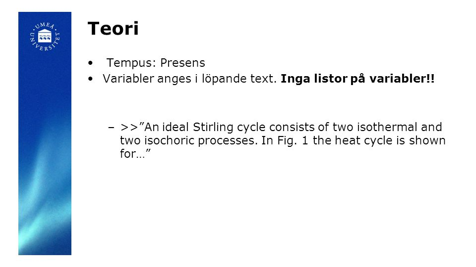 "Teori Tempus: Presens Variabler anges i löpande text. Inga listor på variabler!! –>>""An ideal Stirling cycle consists of two isothermal and two isocho"