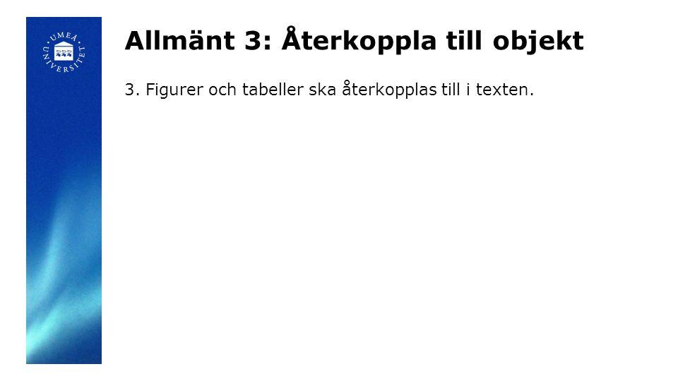 Allmänt 3: Återkoppla till objekt 3. Figurer och tabeller ska återkopplas till i texten.