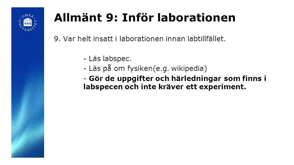 Allmänt 9: Inför laborationen 9. Var helt insatt i laborationen innan labtillfället. - Läs labspec. - Läs på om fysiken(e.g. wikipedia) - Gör de uppgi