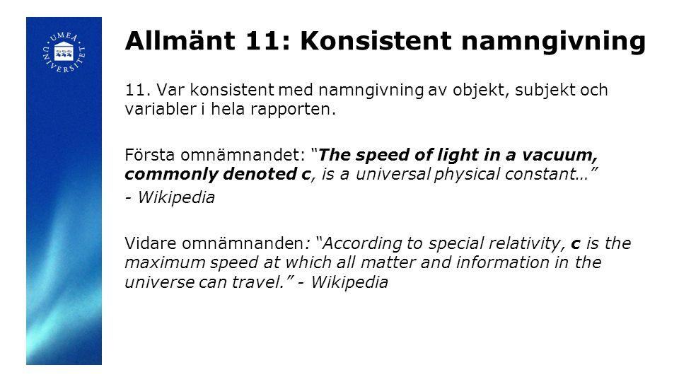 """Allmänt 11: Konsistent namngivning 11. Var konsistent med namngivning av objekt, subjekt och variabler i hela rapporten. Första omnämnandet: """"The spee"""