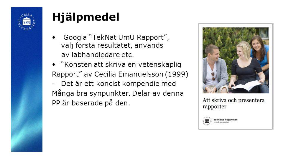 """Hjälpmedel Googla """"TekNat UmU Rapport"""", välj första resultatet, används av labhandledare etc. """"Konsten att skriva en vetenskaplig Rapport"""" av Cecilia"""