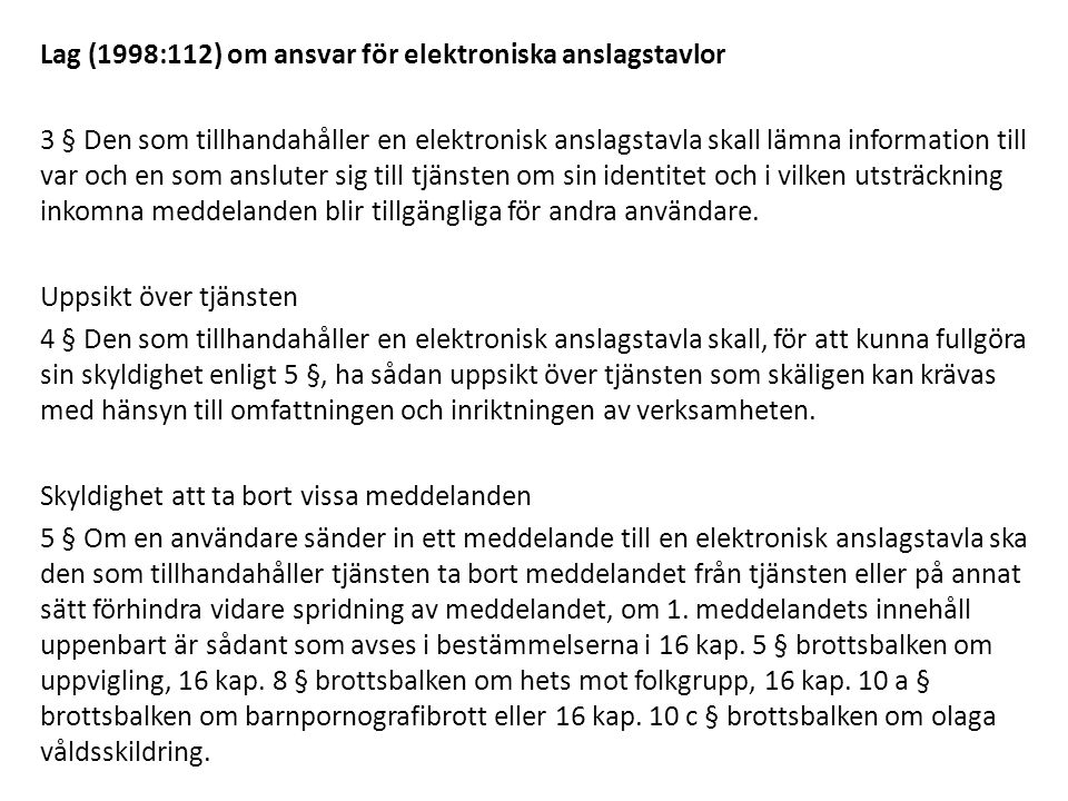 Lag (1998:112) om ansvar för elektroniska anslagstavlor 3 § Den som tillhandahåller en elektronisk anslagstavla skall lämna information till var och e