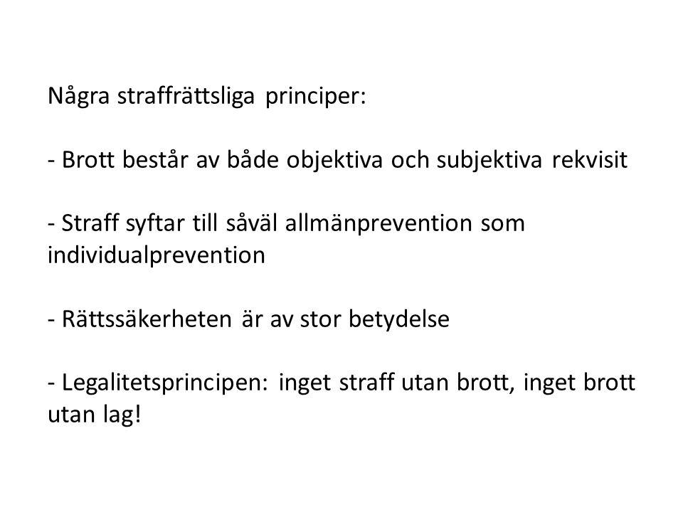 Några straffrättsliga principer: - Brott består av både objektiva och subjektiva rekvisit - Straff syftar till såväl allmänprevention som individualpr