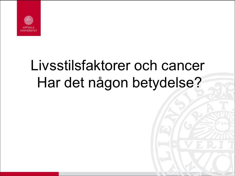 Livsstilsfaktorer och cancer Har det någon betydelse?