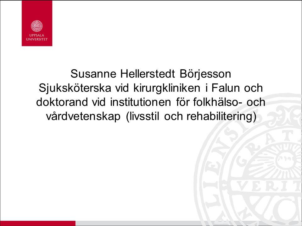 Susanne Hellerstedt Börjesson Sjuksköterska vid kirurgkliniken i Falun och doktorand vid institutionen för folkhälso- och vårdvetenskap (livsstil och rehabilitering)