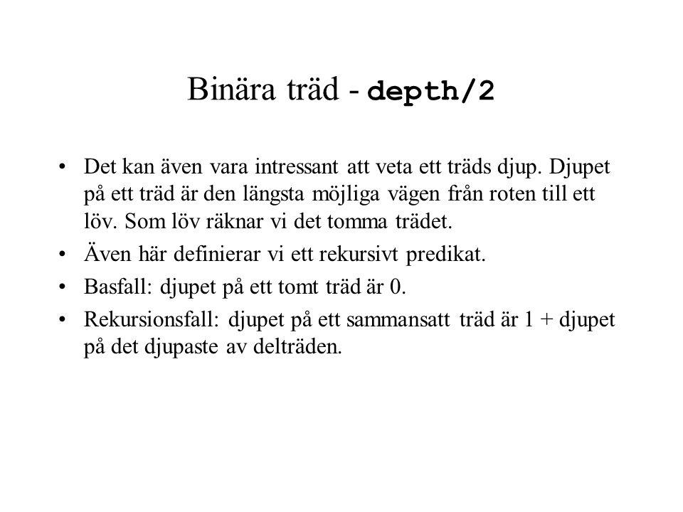 Binära träd - depth/2 Det kan även vara intressant att veta ett träds djup.
