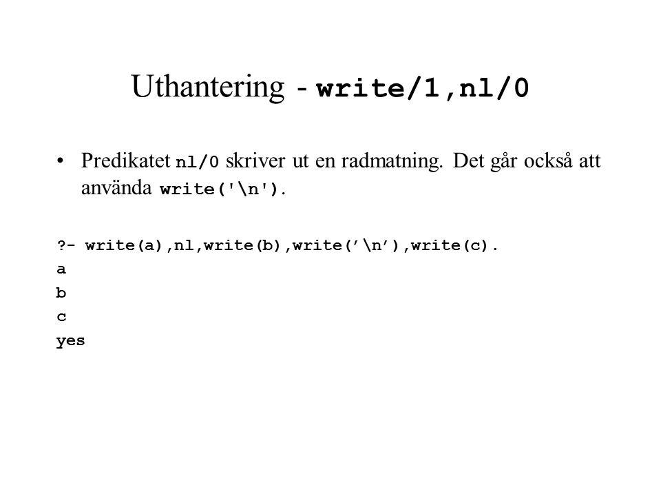 Uthantering - write/1,nl/0 Predikatet nl/0 skriver ut en radmatning.