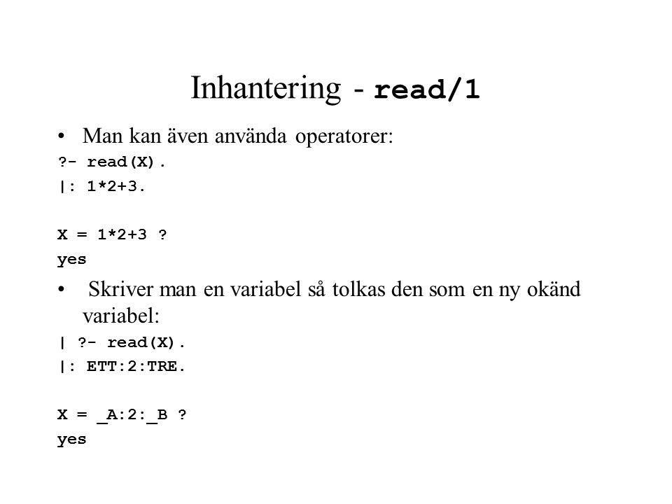 Inhantering - read/1 Man kan även använda operatorer: - read(X).