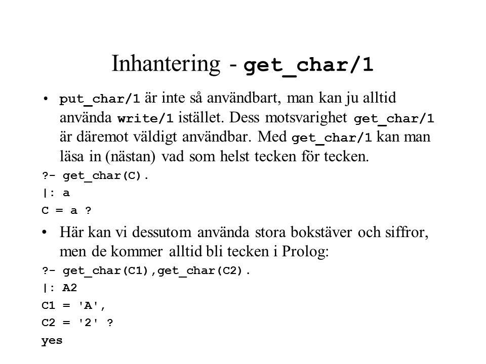 Inhantering - get_char/1 put_char/1 är inte så användbart, man kan ju alltid använda write/1 istället.